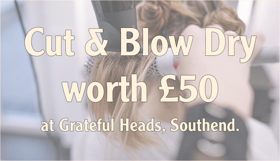 WIN a Cut & Blow Dry worth £50 at Grateful Heads, Southend!