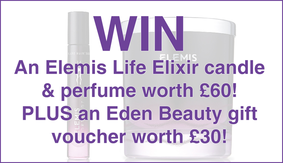 Win an Elemis Life Elixir candle & perfume worth £60, plus an Eden Beauty gift voucher worth £30!